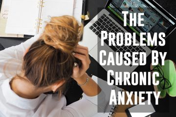Problems caused by Chronic Anxiety